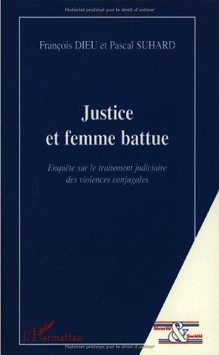 Justice et femme battue : Enqute sur le traitement judiciaire des violences conjugales de Pascal Suhard (4 avril 2008) Broch