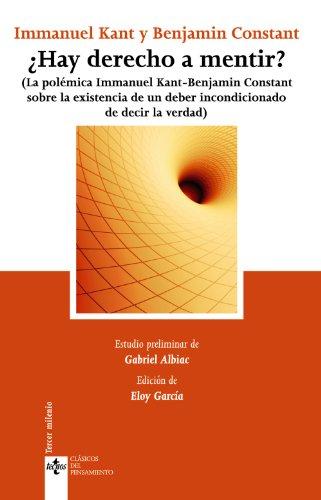 ¿Hay derecho a mentir?: (La polémica Inmanuel Kant - Benjamin Constant, sobre la existencia de un deber incondicionado de decir la verdad) (Clásicos - Clásicos Del Pensamiento)