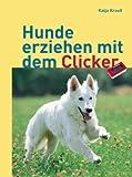 Hunde erziehen mit dem Clicker (Mensch & Hund) [Illustrierte Ausgabe]