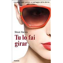 Tu lo fai girar: La verità sugli uomini, a vantaggio delle donne (Italian Edition)