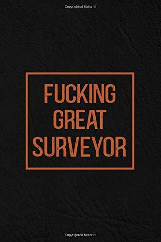 Fucking Great Surveyor: Surveyor Notebook Journal | Diary | Composition | Leather Texture Cover Blank Lined Journal | Great Surveyor Gifts | Thank You Gifts For Surveyor