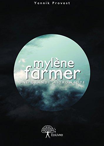 Mylène Farmer : une grande astronaute: Biographie non officielle de l'artiste (Collection Classique) par Yannik Provost