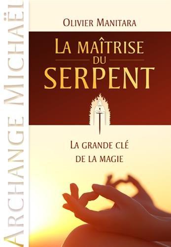 Maîtrise du serpent (La) : La grande clé de la magie (Archange Michaël) par Olivier MANITARA