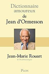 Dictionnaire amoureux de Jean d'Ormesson par Rouart