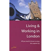 Living & Working in London: All you need to know to enjoy this capital city (Living and Working Abroad) by Joanna Minett (2000-03-01)