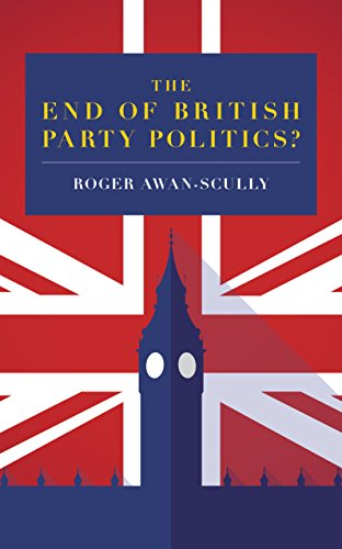 The End of British Party Politics? (English Edition) por Roger Awan-Scully