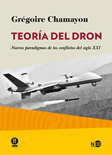 Teoría del dron: Nuevos paradigmas de los conflictos del siglo XXI (HUELLAS Y SEÑALES nº 2008) por Grégorie Chamayou