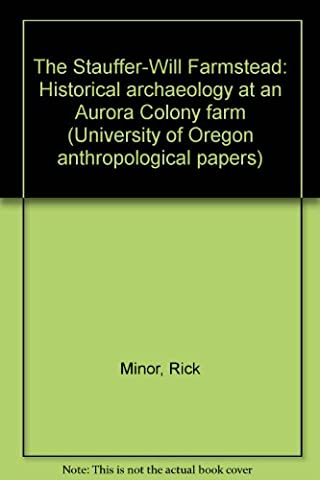 The Stauffer-Will Farmstead: Historical archaeology at an Aurora Colony farm. University of Oregon Anthropological Papers No.