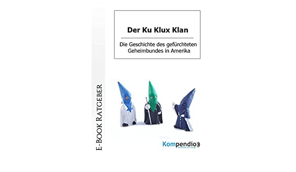 Der Ku Klux Klan Die Geschichte Des Gefürchteten Geheimbundes In