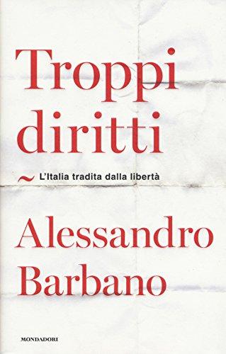 Troppi diritti. L'Italia tradita dalla libertà