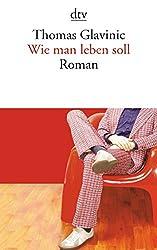 Wie man leben soll: Roman