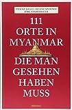 111 Orte in Myanmar, die man gesehen haben muss (111 Geschäfte...)