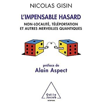L'Impensable Hasard: Non-localité, téléportation et autres merveilles quantiques