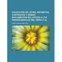 Colecci N de Leyes, Decretos, Contratos y Dem S Documentos Relativos a Los Ferrocarriles del Per (1-3)
