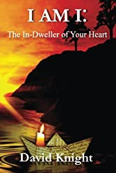 I am I: The In-Dweller of your Heart: 52 Inner Dictations - David Knight: Volume 1