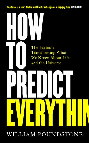 How to Predict Everything: The Maths Behind Wall Street, Silicon Valley and the End of the Human Race