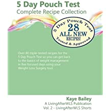 5 Day Pouch Test Complete Recipe Collection: Find your weight loss surgery tool in five focused days.: Volume 2 (LivingAfterWLS Shorts)