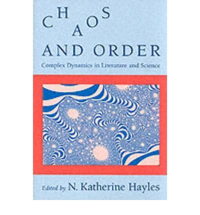 By Hayles, Katherine ( Author ) [ Chaos and Order: Complex Dynamics in Literature and Science By Aug-1991 Paperback