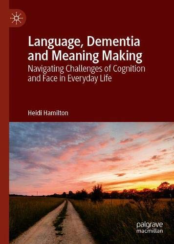 Language, Dementia and Meaning Making: Navigating Challenges of Cognition and Face in Everyday Life