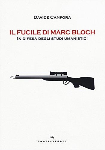 Il fucile di Marc Bloch. In difesa degli studi umanistici
