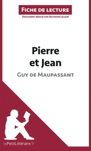 Pierre et Jean de Guy de Maupassant (Fiche de lecture): Rsum Complet Et Analyse Dtaille De L'oeuvre