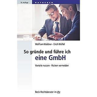 So gründe und führe ich eine GmbH: Vorteile nutzen · Risiken vermeiden (dtv Beck Rechtsberater)