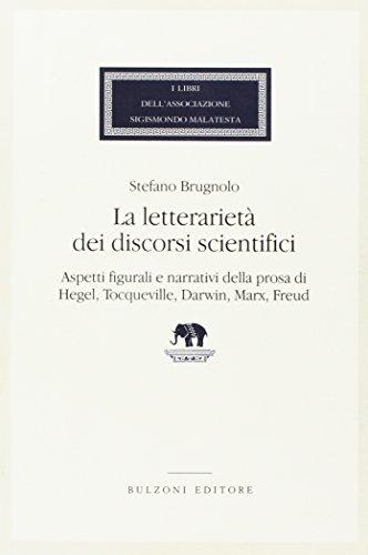 La letterariet dei discorsi scientifici. Aspetti figurali e narrativi della prosa di Hegel, Tocqueville, Darwin, Marx, Freud