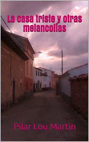 La casa triste y otras melancolías por Pilar Lou Martin