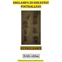 England's 50 Greatest Footballers