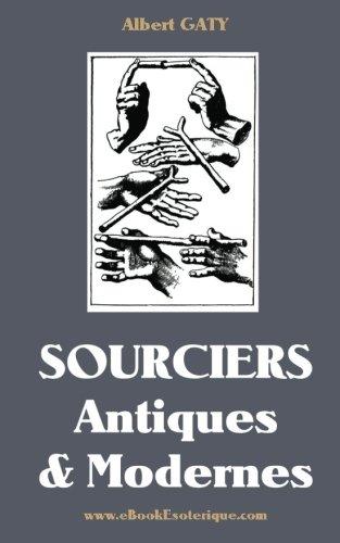 Sourciers Antiques et Modernes: Récits initiatiques de l'Egypte antique par Albert Gaty