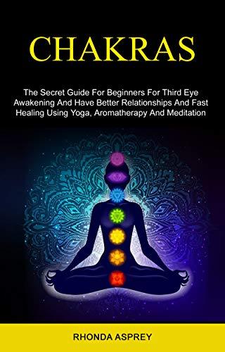 Chakras: the Secret Guide for Beginners for Third Eye ...