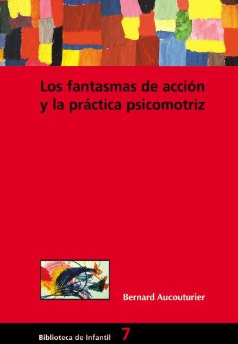 Los fantasmas de acción y la práctica psicomotriz: 007 (Biblioteca De Infantil)