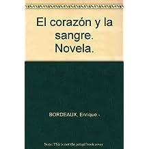 El corazón y la sangre. Novela. [Tapa blanda] by BORDEAUX, Enrique.-