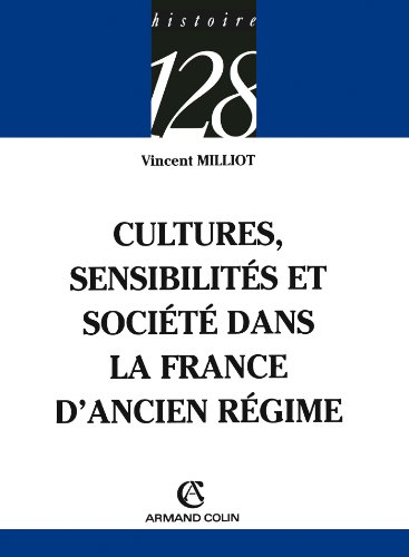 Cultures, sensibilités et société dans la France d'Ancien Régime (Histoire t. 111)
