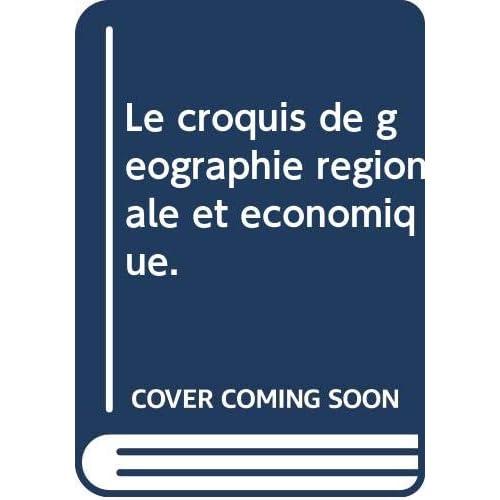 Le croquis de géographie régionale et économique.
