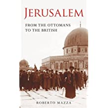 Jerusalem: From the Ottomans to the British (Library of Middle East History)