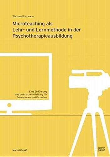 Microteaching als Lehr- und Lernmethode in der Psychotherapieausbildung: Eine Einführung und praktische Anleitung für Dozentinnen und Dozenten (Materialien)