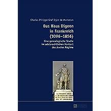 Das Haus Digeon in Frankreich (1096-1856): Eine Genealogische Studie Im Adelsrechtlichen Kontext Des Ancien Regime