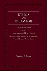 Ethos and Behavior: The English Novel from Jane Austen to Henry James (Including George Meredith, W. M. Thackeray, George Eliot, and Thomas Hardy)