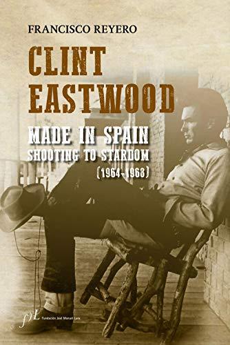 Clint Eastwood. Made in Spain: Shooting to stardom (1964-1968)