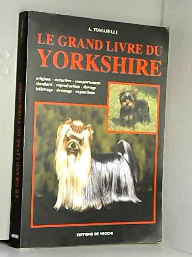 LE GRAND LIVRE DU YORKSHIRE. Origines, Caractère, Comportement, Standard, Reproduction, Elevage, Toilettage, Dressage, Expositions