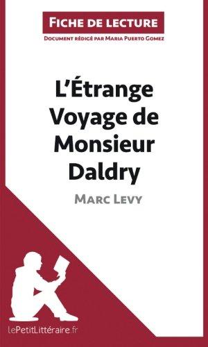 L'trange Voyage de Monsieur Daldry de Marc Levy (Fiche de lecture): Rsum Complet Et Analyse Dtaille De L'oeuvre