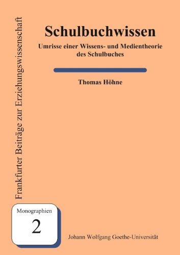 Schulbuchwissen: Umrisse einer Wissens- und Medientheorie des Schulbuchs (Frankfurter Beiträge zur Erziehungswissenschaft)