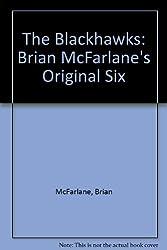 The Blackhawks: Brian McFarlane's Original Six