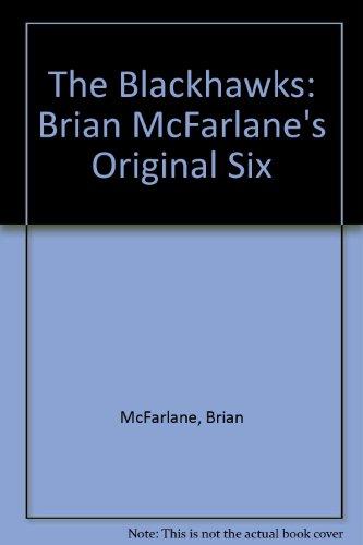 The Blackhawks: Brian McFarlane's Original Six por Brian McFarlane