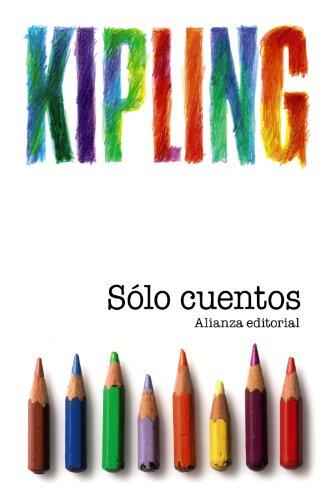 Sólo cuentos: (para niños) (El Libro De Bolsillo - Bibliotecas De Autor - Biblioteca Kipling) por Rudyard Kipling