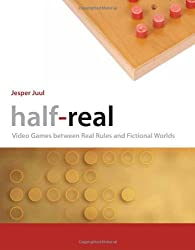 Half-Real: Video Games between Real Rules and Fictional Worlds by Jesper Juul (2005-11-04)