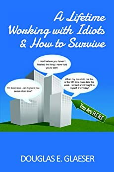 A Lifetime Working with Idiots & How to Survive (English Edition) par [Glaeser, Douglas]