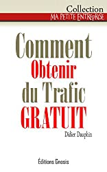 Comment Obtenir du trafic GRATUIT (Ma petite entreprise t. 3) (French Edition)