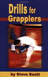 Drills for Grapplers: Training Drills and Games You Can Do on the Mat for Jujitsu, Judo and Submission Grappling